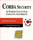 CORBA Security : An Introduction to Safe Computing with Objects, Blakely, Robert, 0201325659