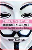 Critical Theory and Political Engagement : From May 1968 to the Arab Spring, Pawling, Chris, 0230275656