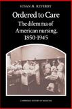 Ordered to Care : The Dilemma of American Nursing, 1850-1945, Reverby, Susan M., 0521335655
