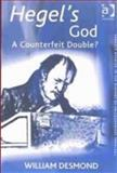 Hegel and God : The Question of the Counterfeit Double, Desmond, William, 0754605655