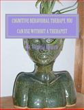 Cognitive Behavioral Therapy, You Can Use Without a Therapist, G Hansen and Virginia Hansen, 1468015656