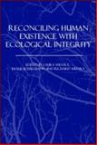 Reconciling Human Existence with Ecological Integrity : Science, Ethics, Economics and Law, , 1844075656