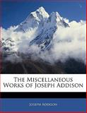 The Miscellaneous Works of Joseph Addison, Joseph Addison, 1141755653