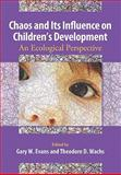 Chaos and Its Influence on Children's Development : An Ecological Perspective, Evans, Gary W. and Wachs, Theodore D., 1433805650