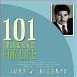 101 Tips and Advice for Life, Tony S. Hilanto, 1438925654