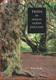 Trees in Anglo-Saxon England : Literature, Lore and Landscape, Hooke, Della, 1843835657