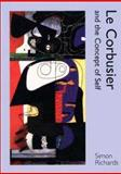 Le Corbusier and the Concept of Self, Richards, Simon, 0300095651