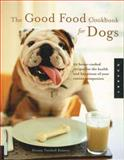 Good Food Cookbook for Dogs, Donna Twichell Roberts, 0785825657