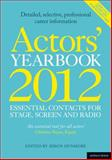Actors' Yearbook 2012 : Essential Contacts for Stage, Screen and Radio, Dunmore, Simon, 1408145650
