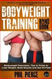 Bodyweight Training Handbook: Bodyweight Exercises, Tips and Tricks to Lose Weight, Build Muscle and Get Fit Fast!, Phil Pierce, 1492995657