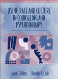 Using Race and Culture in Counseling and Psychotherapy : Theory and Process, Helms, Janet E. and Cook, Donelda A., 0205285651