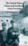 The United States, China and Southeast Asian Security : A Changing of the Guard?, Bert, Wayne, 0333995651
