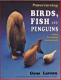 Powercarving Birds, Fish and Penguins, Gene Larson, 0887405657