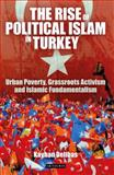 The Rise of Political Islam in Turkey : Urban Poverty, Grassroots Activism and Islamic Fundamentalism, Delibas, Kayhan, 1780765657