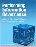 Performing Information Governance : Step-by-Step Guide to Making Information Governance Work, Giordano, Anthony David, 0133385655