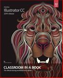 Adobe Illustrator CC Classroom in a Book (2014 Release), Brian Wood, 0133905659