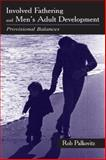Involved Fathering and Men's Adult Development : Provisional Balances, Palkovitz, Robin Joseph, 0805835652