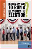 Is This Any Way to Run a Democratic Election 5th Edition