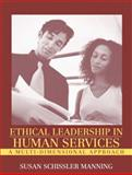 Ethical Leadership in Human Services : A Multi-Dimensional Approach, Manning, Susan Schissler, 0205335659