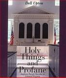 Holy Things and Profane : Anglican Parish Churches in Colonial Virginia, Upton, Dell, 0300065655