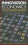Innovation Economics : The Race for Global Advantage, Atkinson, Robert D. and Ezell, Stephen J., 0300205651