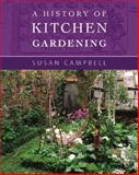 A History of Kitchen Gardening, Susan Campbell, 0711225656
