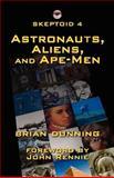 Skeptoid 4: Astronauts, Aliens, and Ape-Men, Brian Dunning, 1475205651
