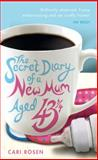 The Secret Diary of a New Mum, Aged 43 1/4, Cari Rosen, 0091935652
