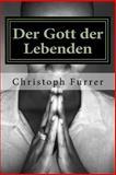 Der Gott der Lebenden, Christoph Furrer, 1494865653