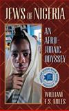 Jews of Nigeria : An Afro-Judaic Odyseey, Miles, William F. S., 1558765654