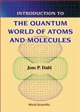Introduction to the Quantum World of Atoms and Molecules, Dahl, Jens P., 9810245653
