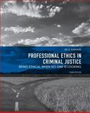 Professional Ethics in Criminal Justice : Being Ethical When No One Is Looking, Albanese, Jay S., 0131375652