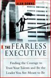 The Fearless Executive : Finding the Courage to Trust Your Talents and Be the Leader You Are Meant to Be, Downs, Alan, 0814405657