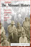 The Other Missouri History : Populists, Prostitutes, and Regular Folk, , 0826215653