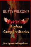 Rusty Wilson's Mysterious Bigfoot Campfire Stories, Rusty Wilson, 0984935657