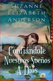Confiandole Nuestros Suenos a Dios, Suzanne Anderson, 1493795651