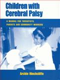 Children with Cerebral Palsy : A Manual for Therapists, Parents and Community Workers, Hinchcliffe, Archie, 185339565X