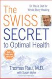 The Swiss Secret to Optimal Health, Thomas Rau and Susan Wyler, 0425225666