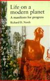 Life on a Modern Planet : A Manifesto for Progress, North, Richard D., 0719045665