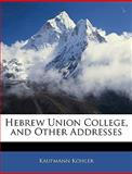 Hebrew Union College, and Other Addresses, Kaufmann Kohler, 1142985660