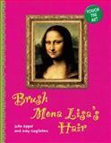 Brush Mona Lisa's Hair, Julie Appel and Amy Guglielmo, 1402735669