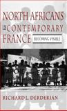 North Africans in Contemporary France : Becoming Visible, Derderian, Richard L. and Derderian, Richard, 1403965668