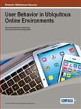 User Behavior in Ubiquitous Online Environments, Jean-Eric Pelet, 1466645660