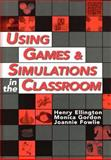 Using Games and Simulations in the Classroom, Henry Ellington and Joannie Fowlie, 0749425660