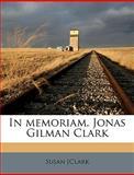 In Memoriam Jonas Gilman Clark, Susan [Clark, 1149385669
