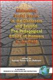 Addressing Social Issues in the Classroom and Beyond : The Pedagogical Efforts of Pioneers in the Field, Totten, Samuel and Pedersen, Jon E., 1593115660