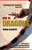 Here Be Dragons : How the Study of Animal and Plant Distributions Revolutionized Our Views of Life and Earth, McCarthy, Dennis, 0199595666