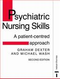 Psychiatric Nursing Skills : A Patient-Centered Approach, Dexter, Graham and Wash, Michael, 0748735666
