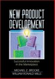 New Product Development : Successful Innovation in the Marketplace, Brooke, Michael Z. and Mills, William R., 0789015668