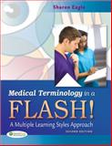 Medical Terminology in a Flash! : A Multiple Learning Styles Approach, Eagle, Sharon, 0803625669
